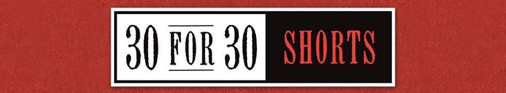 30 for 30 Shorts Movie Banner