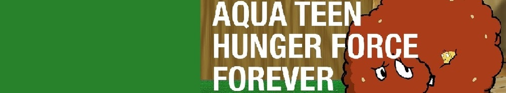 Aqua Teen Hunger Force Forever Movie Banner