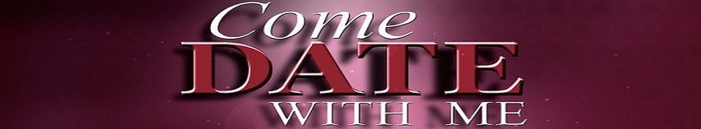 Come Date With Me (CA) Movie Banner