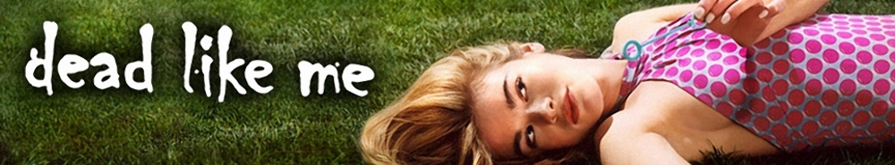 Dead Like Me Movie Banner