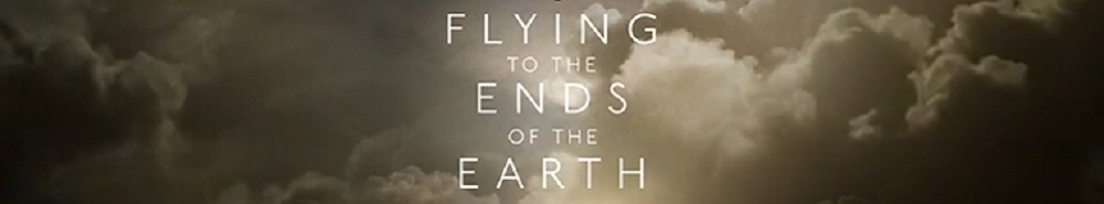 Flying to the Ends of the Earth (UK) Movie Banner