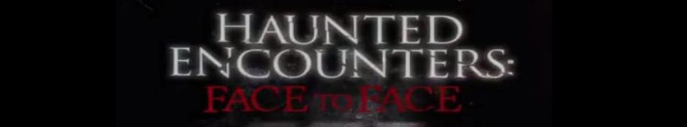 Haunted Encounters: Face To Face Movie Banner