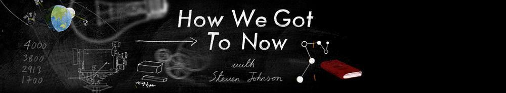 How We Got To Now with Steven Johnson Movie Banner