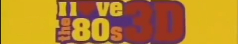 I Love the '80s: 3D Movie Banner