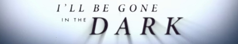 I'll Be Gone in The Dark Movie Banner