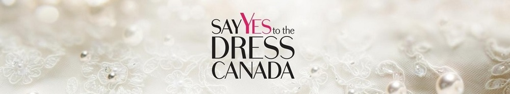Say Yes to the Dress Canada (CA) Movie Banner