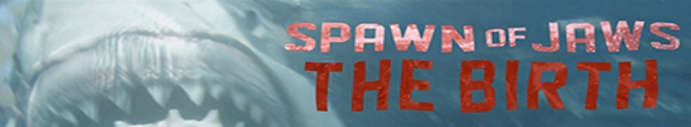 Spawn of Jaws: The Birth (CA) Movie Banner