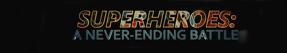 Superheroes: A Never Ending Battle Movie Banner