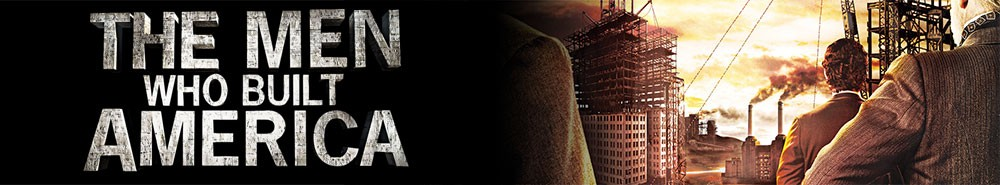 The Men Who Built America Movie Banner