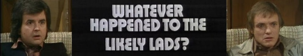Whatever Happened to the Likely Lads (UK) Movie Banner