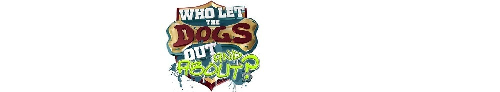 Who Let the Dogs Out and About? (UK) Movie Banner