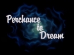 01x26 - Perchance To Dream