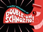07x10 - Double Oh Schnozmo / Planet Poof
