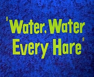 Looney Tunes - 01x56 BUGS BUNNY - Water, Water Every Hare