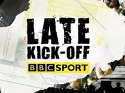 Late Kick Off (UK) TV Series