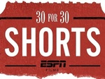 30 for 30 Shorts tv show photo