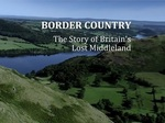 Border Country - The Story Of Britain's Lost Middleland (UK) TV Show