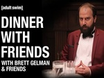 Dinner with Friends with Brett Gelman and Friends TV Show