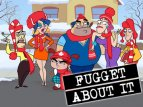 Fugget About It (CA) TV Show