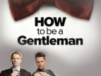 How To Be a Gentleman TV Show