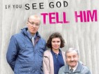 If You See God, Tell Him (UK) TV Show