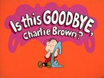 Is This Goodbye, Charlie Brown? TV Show