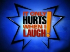 It Only Hurts When I Laugh TV Show