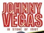 Johnny Vegas: 18 Stone of Idiot (UK) TV Show