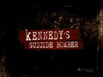 Kennedy's Suicide Bomber TV Show