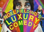 Noel Fielding's Luxury Comedy (UK) TV Show