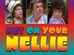 Not on Your Nellie (UK) TV Show