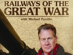 Railways of the Great War with Michael Portillo (UK) TV Show