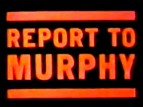 Report to Murphy TV Show