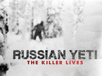 Russian Yeti: The Killer Lives tv show photo