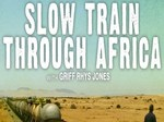 Slow Train Through Africa with Griff Rhys Jones (UK) TV Show
