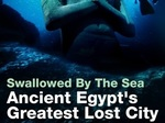 Swallowed by the Sea: Ancient Egypt's Greatest Lost City (UK) TV Show