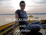 The Mekong River With Sue Perkins (UK) TV Show