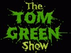 The Tom Green Show TV Show