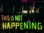 This Is Not Happening tv show photo