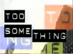 Too Something TV Show