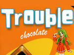 Trouble Chocolate TV Show