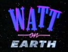 Watt On Earth (UK) TV Show