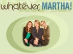 Whatever, Martha! TV Show