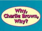Why, Charlie Brown, Why? TV Show
