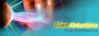 Alien Abductions: True Confessions