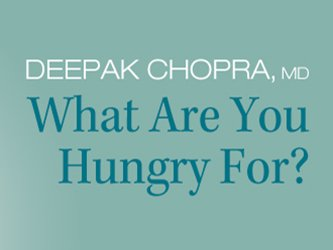 Deepak Chopra, MD: What Are You Hungry For? tv show photo