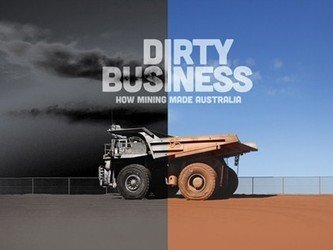 Dirty Business How Mining Made Australia