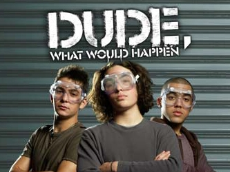 Dude, What Would Happen tv show photo