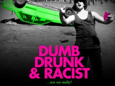 Dumb, Drunk And Racist (AU)