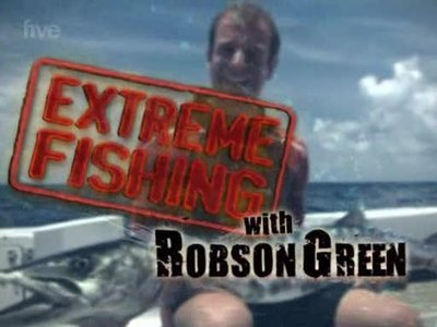Extreme Fishing With Robson Green (UK)